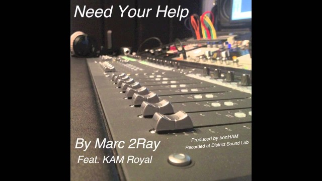 Marc 2Ray – Need Your Help (Feat. KAM Royal)